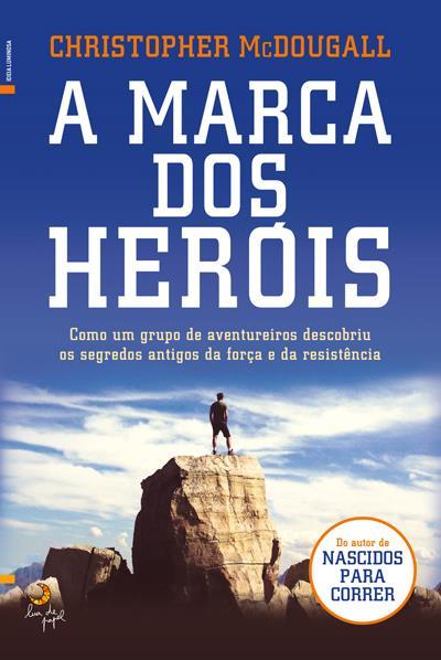 A Marca dos Heróis - Christopher McDougall
