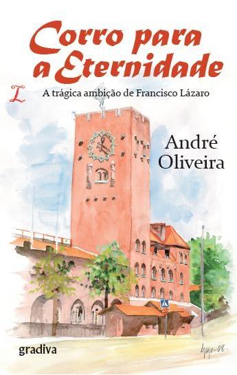 Corro para a Eternidade - A trágica ambição de Francisco Lázaro | André Oliveira